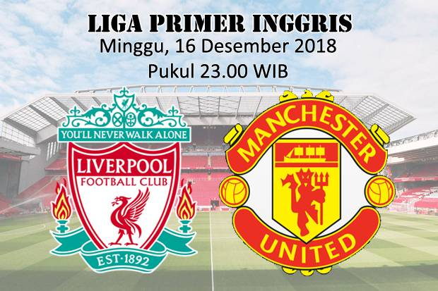 Preview Liverpool vs Manchester United : Perang Ambisi